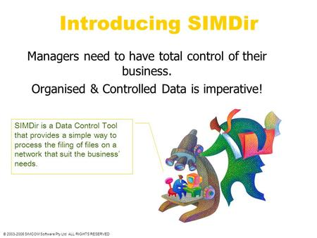 Introducing SIMDir Managers need to have total control of their business. Organised & Controlled Data is imperative! SIMDir is a Data Control Tool that.