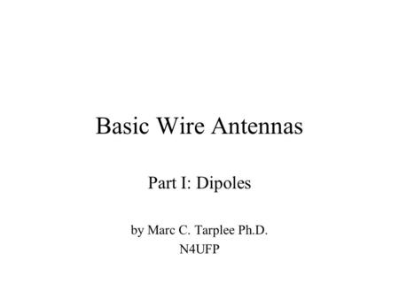 Part I: Dipoles by Marc C. Tarplee Ph.D. N4UFP