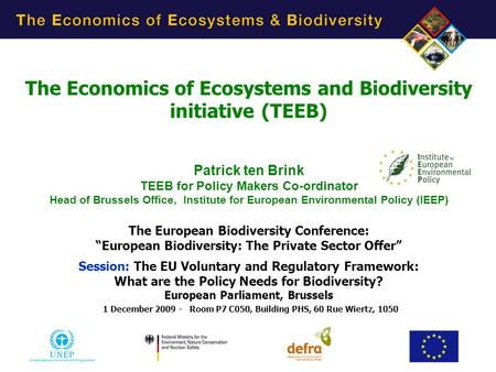 5/9/20151 The Economics of Ecosystems and Biodiversity initiative (TEEB) Patrick ten Brink TEEB for Policy Makers Co-ordinator Head of Brussels Office,