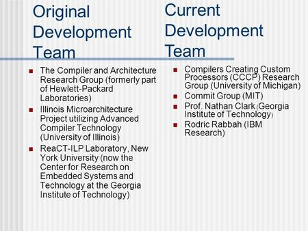 Original Development Team The Compiler and Architecture Research Group (formerly part of Hewlett-Packard Laboratories) Illinois Microarchitecture Project.
