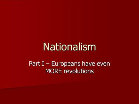 Nationalism Part I – Europeans have even MORE revolutions.