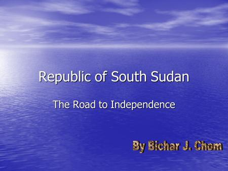 Republic of South Sudan The Road to Independence.