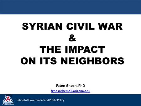 School of Government and Public Policy SYRIAN CIVIL WAR & THE IMPACT ON ITS NEIGHBORS Faten Ghosn, PhD