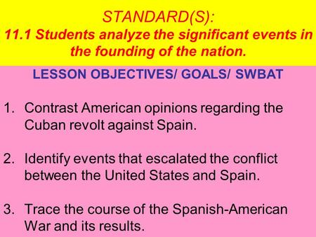 STANDARD(S): 11.1 Students analyze the significant events in the founding of the nation. LESSON OBJECTIVES/ GOALS/ SWBAT 1.Contrast American opinions regarding.