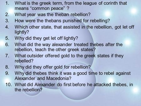 "1.What is the greek term, from the league of corinth that means ""common peace"" ? 2.What year was the theban rebellion? 3.How were the thebans punished."