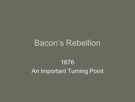 Bacon's Rebellion 1676 An Important Turning Point.