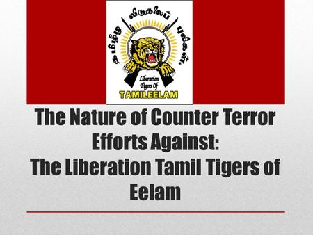 The Nature of Counter Terror Efforts Against: The Liberation Tamil Tigers of Eelam.