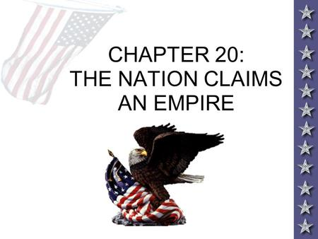 CHAPTER 20: THE NATION CLAIMS AN EMPIRE