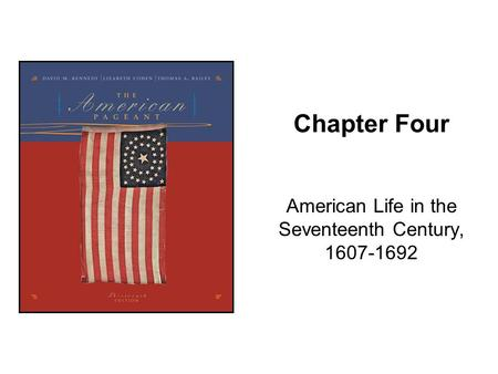 Chapter Four American Life in the Seventeenth Century, 1607-1692.