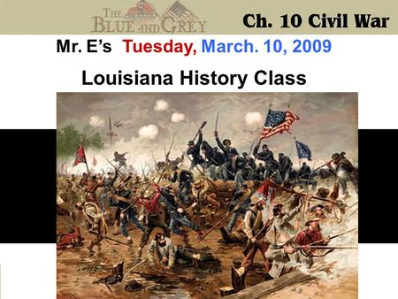 Mr. E's Tuesday, March. 10, 2009 Louisiana History Class.