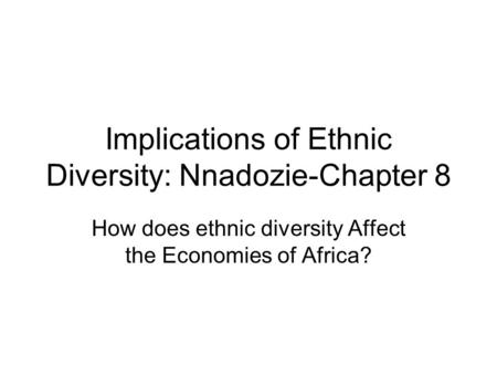 Implications of Ethnic Diversity: Nnadozie-Chapter 8 How does ethnic diversity Affect the Economies of Africa?
