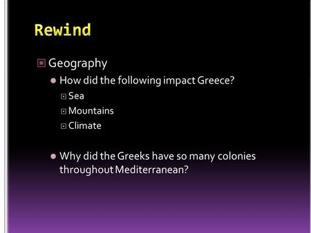 Geography How did the following impact Greece?  Sea  Mountains  Climate Why did the Greeks have so many colonies throughout Mediterranean?
