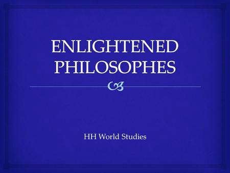 HH World Studies.   Many educated people began to study the world around them in the 1600s and 1700s  Great thinkers of the Enlightenment are known.