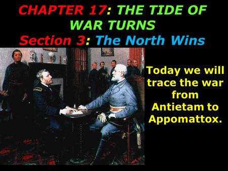 CHAPTER 17: <strong>THE</strong> TIDE OF WAR TURNS Section 3: <strong>The</strong> North Wins