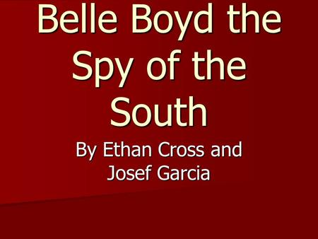 Belle Boyd the Spy of the South By Ethan Cross and Josef Garcia.