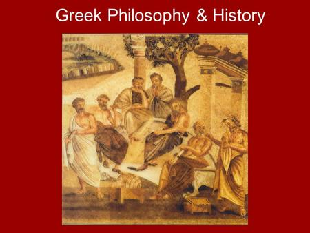 Greek Philosophy & History. Section Overview This section describes Greek contributions to the study of philosophy and the writing of history.
