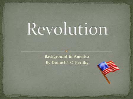 Background in America By Donnchá O'Herlihy. Today the worlds most powerful country. Not always the case. The New World When Columbus discovered America.