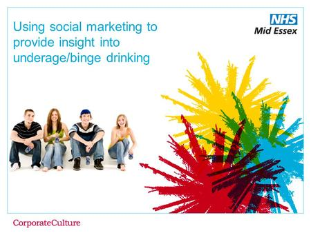 Using social marketing to provide insight into underage/binge drinking A report for: