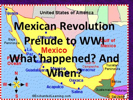 Chapter 11: Section four Mexican Revolution Prelude to WWI What happened? And When?