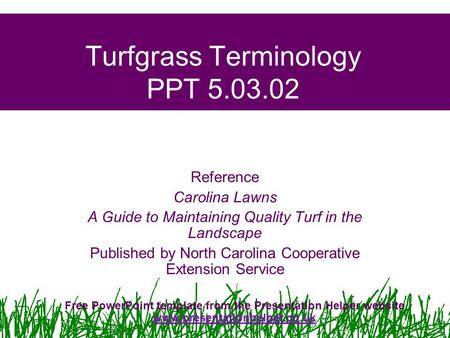 Turfgrass Terminology PPT 5.03.02 Reference Carolina Lawns A Guide to Maintaining Quality Turf in the Landscape Published by North Carolina Cooperative.