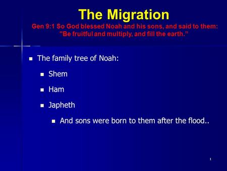 "The Migration Gen 9:1 So God blessed Noah and his sons, and said to them: Be fruitful and multiply, and fill the earth."" The family tree of Noah: Shem."