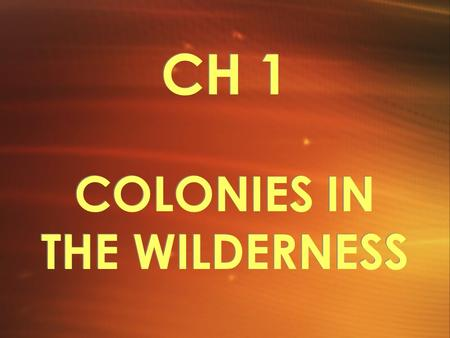 CH 1 COLONIES IN THE WILDERNESS. CANADA THE LAND.