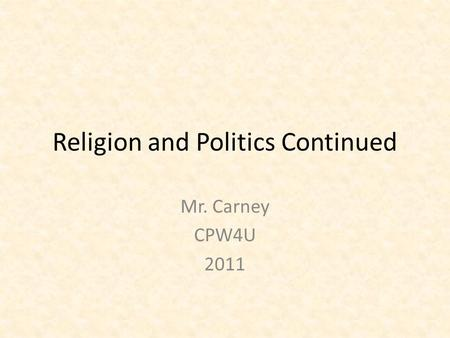 Religion and Politics Continued Mr. Carney CPW4U 2011.