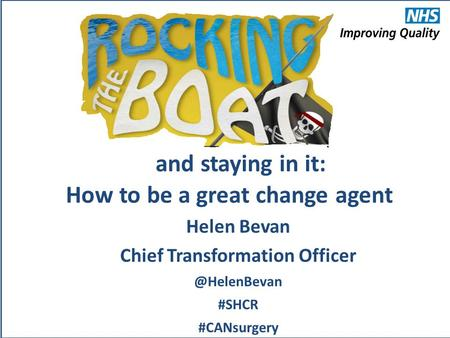 How to be a great change agent Helen Bevan Chief Transformation #SHCR #CANsurgery and staying in it: