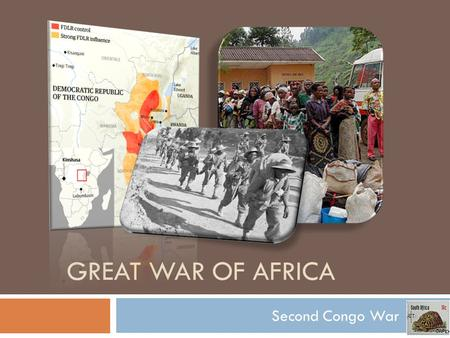 GREAT WAR OF AFRICA Second Congo War. General Overview  Began in 1998, Declared over in 2003  Very unstable part of the world  Estimated 5,400,000.