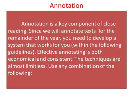 Annotation Annotation is a key component of close reading. Since we will annotate texts for the remainder of the year, you need to develop a system that.