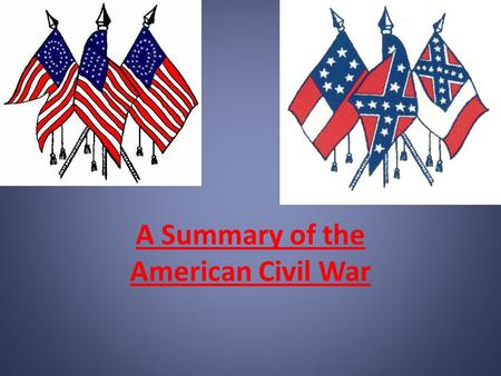 A Summary of the American Civil War. Fort Sumter The Civil War begins: April 12, 1861 Federal fort in South Carolina under command of Major Robert Anderson.