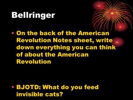 Bellringer On the back of the American Revolution Notes sheet, write down everything you can think of about the American Revolution BJOTD: What do you.