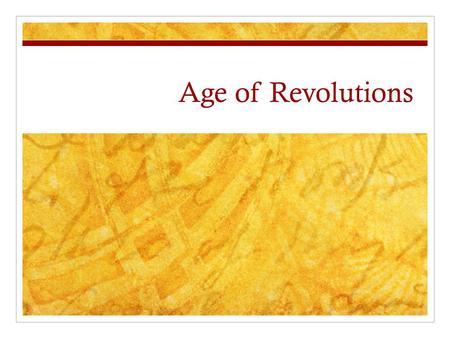 Age of Revolutions. First things, first… Let's define revolution. HINT: think about planetary movements and the possible root word.