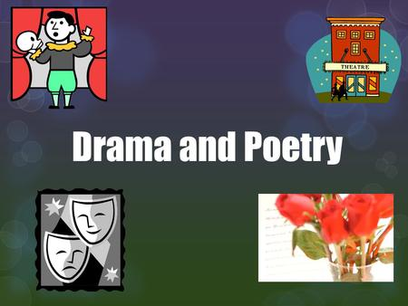 Drama and Poetry.
