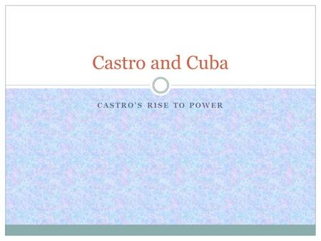 CASTRO'S RISE TO POWER Castro and Cuba. Background Until 1898 Cuba had been ruled by Spain, although there had been various attempts by the Cubans to.
