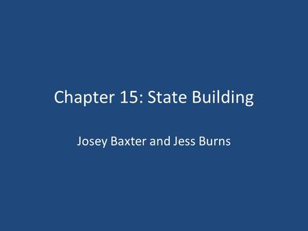 Chapter 15: State Building Josey Baxter and Jess Burns.