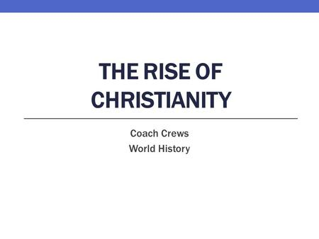 THE RISE OF CHRISTIANITY Coach Crews World History.