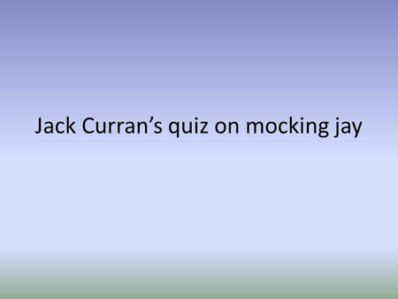 Jack Curran's quiz on mocking jay. What is a propo A commercial The rebellions name A plan to attack the capital.
