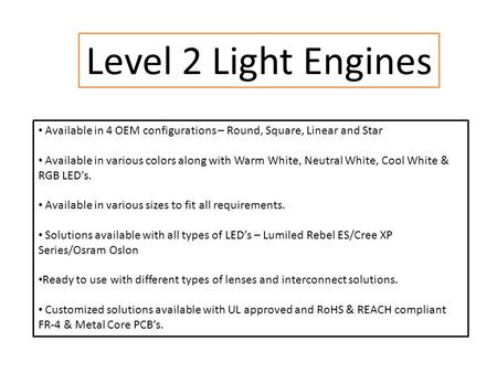 Level 2 Light Engines Available in 4 OEM configurations – Round, Square, Linear and Star Available in various colors along with Warm White, Neutral White,