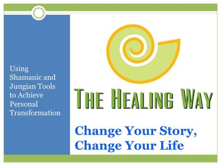 Change Your Story, Change Your Life Using Shamanic and Jungian Tools to Achieve Personal Transformation.