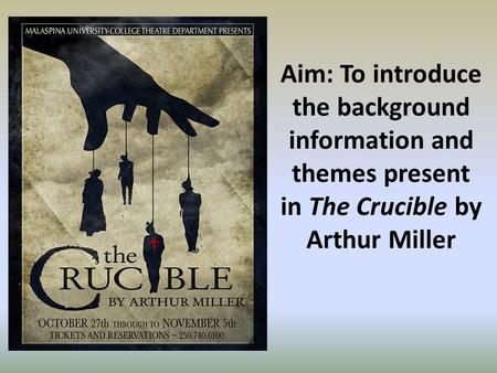 Aim: To introduce the background information and themes present in The Crucible by Arthur Miller.