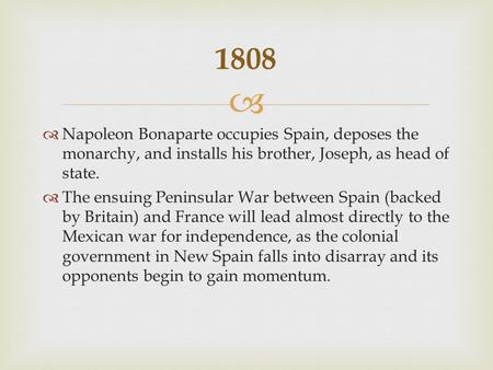   Napoleon Bonaparte occupies Spain, deposes <strong>the</strong> monarchy, and installs his brother, Joseph, as head <strong>of</strong> state.  <strong>The</strong> ensuing Peninsular War between Spain.