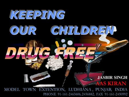 JASBIR SINGH AAS KIRAN MODEL TOWN EXTENTION, LUDHIANA, PUNJAB, INDIA PHONE 91-161-2463606, 2456882, FAX 91-161-2450992 KEEPING OUR CHILDREN KEEPING.