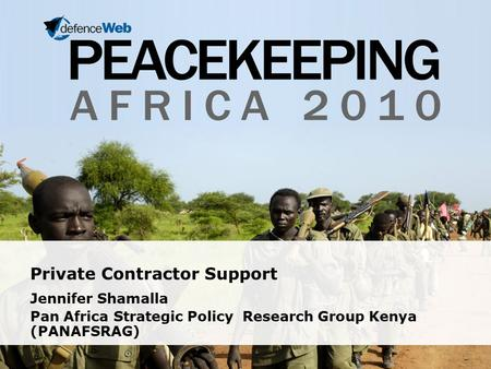 Private Contractor Support Jennifer Shamalla Pan Africa Strategic Policy Research Group Kenya (PANAFSRAG)