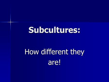 Subcultures: How different they are!. Is it good to be young? To make the right choice To make the right choice To try different good things To try different.