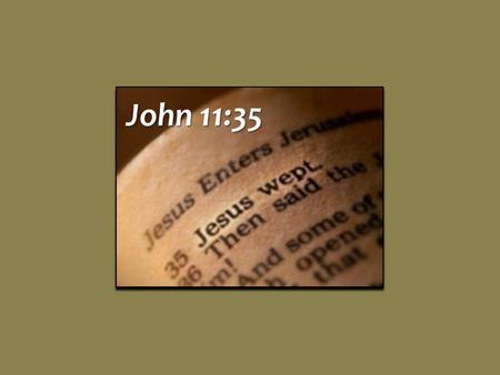 John 11:35. Jesus Wept In tender affection for loved ones who struggled with the loss death brings, John 11:33-36 In tender affection for loved ones who.