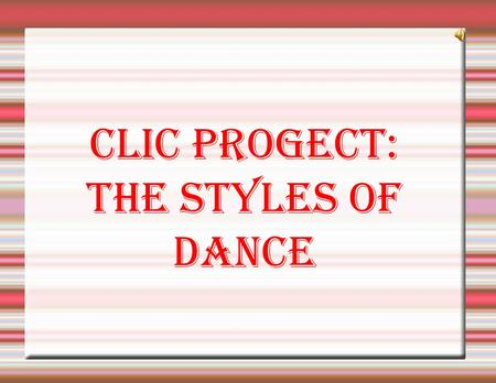 Clic progect: the styles of dance. The Dance The Dance Dance, is one of the three arts in ancient times, with the theatre and Dance, is one of the three.