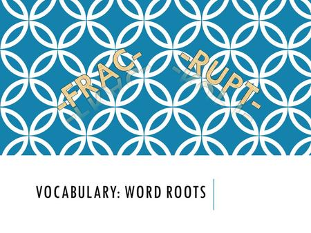 Vocabulary: Word Roots