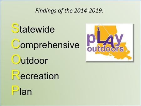 S S tatewide C C omprehensive O O utdoor R R ecreation P P lan Findings of the 2014-2019: