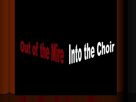 Out of the Mire Into the Choir.
